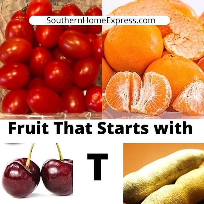 Some fruit that starts with T: tomatoes, tangerines, cherries, and tamarind