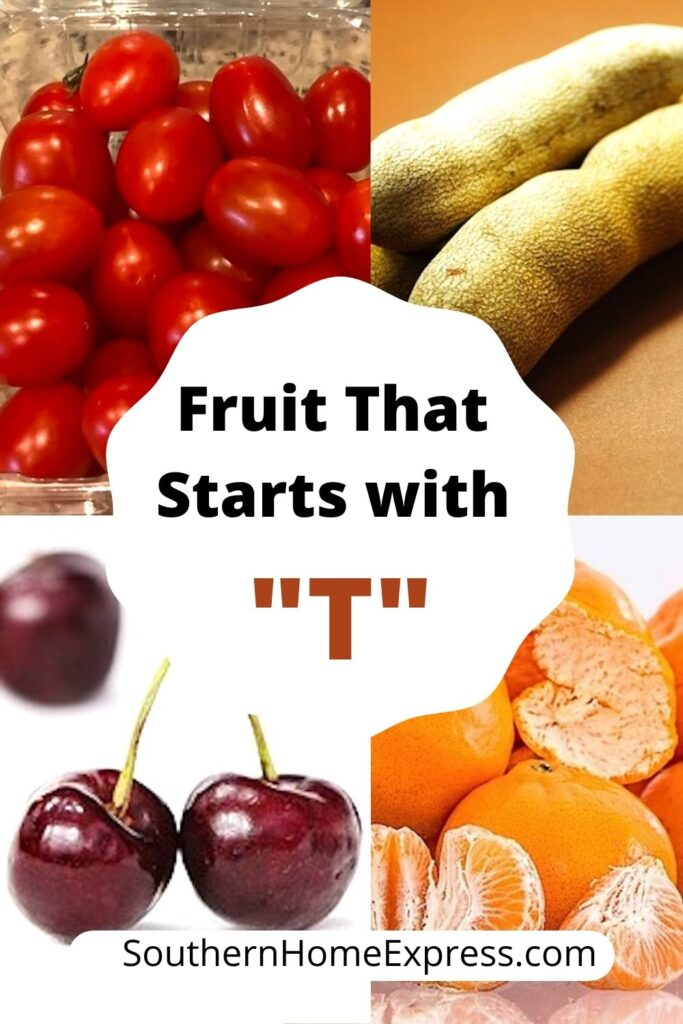 some fruit that starts with T: tomatoes, tamarind, tart cherries, and tangerines