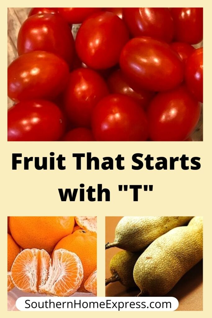 some fruit that starts with T: tangerines, tamarind, and tomatoes